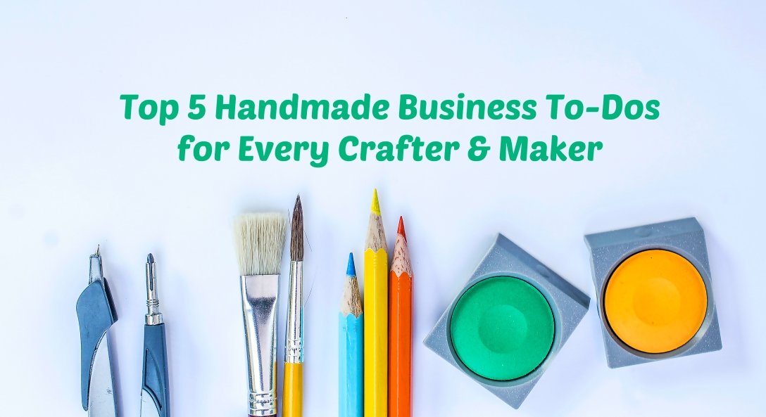 Top 5 Handmade Business To-Dos for Every Crafter & Maker